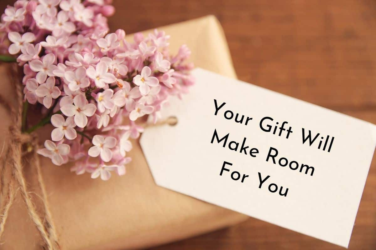 Your gift will make room for you meaning